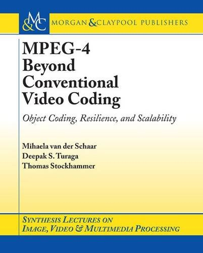 MPEG-4 Beyond Conventional Video Coding: Object Coding, Scaling, and Reliability: Object Coding, Resilience and Scalability (Synthesis Lectures on Image, Video, & Multimedia Processing, Band 4) Mpeg4-video