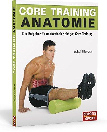 Core Training Anatomie: Der Ratgeber für anatomisch richtiges Core-Training Core