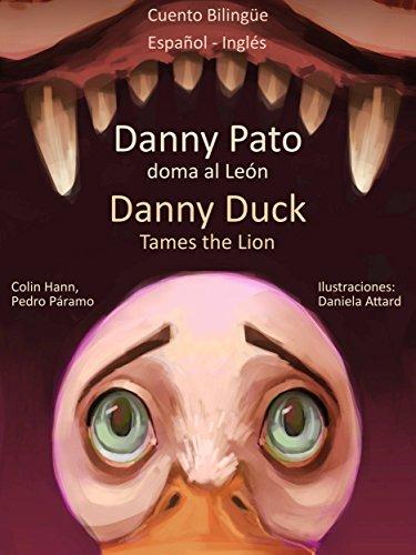 Cuento Bilingüe en Inglés y Español: Danny Pato doma al León - Danny Duck Tames the Lion (Aprender Inglés para niños nº 1)