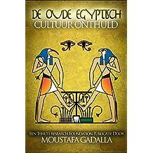 De Oude Egyptisch Cultuur Onthuld (Dutch Edition)
