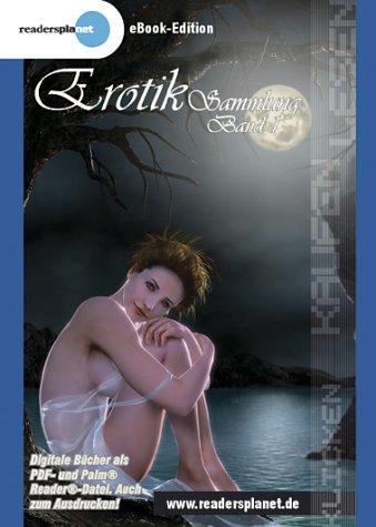 Die Erotik eBook Sammlung Band 1: 15 verschiedene eBooks aus den Bereichen der deutschsprachigen Erotikliteratur im PDF und Palmreader Format