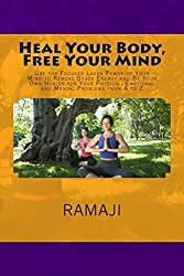 Heal Your Body, Free Your Mind: Use the Focused Laser Power of Your Mind to Remove Stuck Energy and Be Your Own Healer for Your Physical, Emotional and Mental Problems from A to Z by Ramaji (2013-08-13)