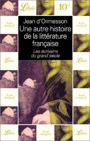 Une autre histoire de la littérature française, tome 3 : Les écrivains du Grand siècle par Jean d'Ormesson