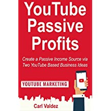 YouTube Passive Profits: Create a Passive Income Source via Two YouTube Based Business Ideas (English Edition)