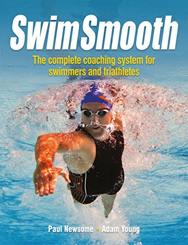 Swim Smooth: The Complete Coaching System for Swimmers and Triathletes por Paul S. Newsome