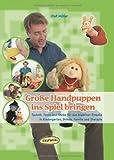 Große Handpuppen ins Spiel bringen: Technik, Tipps und Tricks für den kreativen Einsatz in Kindergarten, Schule, Familie und Therapie von Olaf Möller (1. Januar 2011) Broschiert