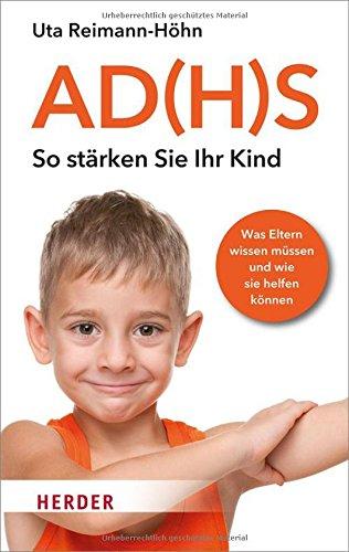 AD(H)S - So stärken Sie Ihr Kind: Was Eltern wissen müssen und wie sie helfen können (HERDER spektrum)