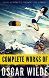 Complete Works Of Oscar Wilde: Color Illustrated, Formatted for E-Readers (Unabridged Version) (English Edition)