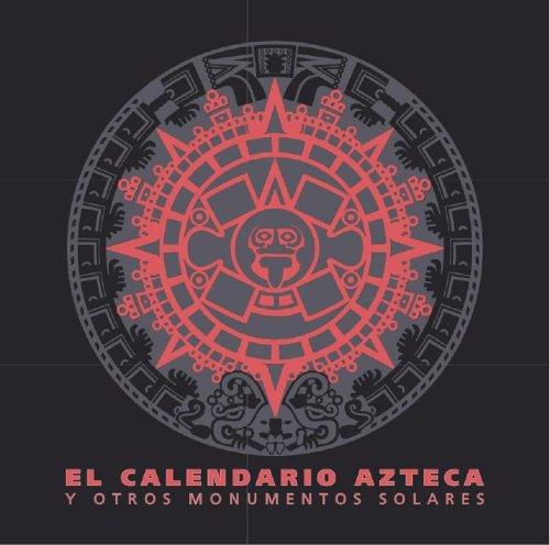 El Calendario Azteca: Y Otros Monumentos Solares