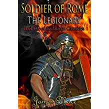 Soldier of Rome: The Legionary (The Artorian Chronicles Book 1) (English Edition)