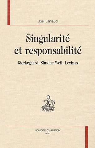 Singularité et responsabilité : Kierkegaard, Simone Weil, Levinas par Joël Janiaud