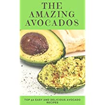 The Amazing Avocados: Top 50 Easy and Delicious Avocado Recipes (superfood recipes,Healthy Cookbook) (English Edition)