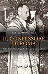 Idea Regalo - Il confessore di Roma. Padre Felice Maria Cappello della Compagnia di Gesù
