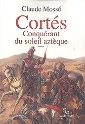 Cortés Conquérant du soleil aztèque