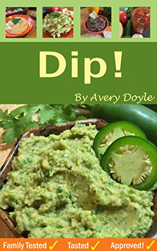 Dip!: Fun, tasty, easy dips made with ingredients you probably have on hand (English Edition)