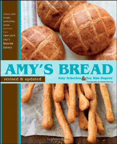 Amy's Bread: Artisan-style Breads, Sandwiches, Pizzas, and More from New York City's Favorite Bakery