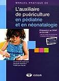 Manuel pratique de l'auxiliaire de puériculture en pédiatrie et en néonatologie