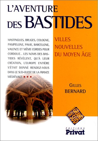 L'Aventure des bastides. Villes nouvelles du Moyen-Âge