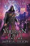 Viridian Gate Online: Imperial Legion: A litRPG Adventure (The Viridian Gate Archives Book 4)