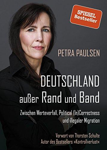 Deutschland außer Rand und Band: Zwischen Werteverfall, Political (In)Correctness und illegaler Migration