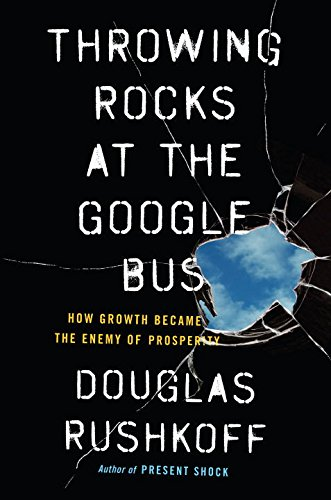 Throwing Rocks at the Google Bus: How Growth Became the Enemy of Prosperity (Human Team)