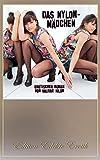 Das Nylon-Mädchen - Erotischer Roman [Edition Edelste Erotik]