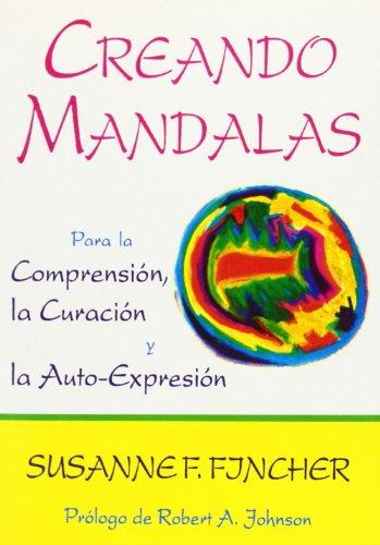 Creando Mandalas: Para la comprensión, la curación y la auto-expresión