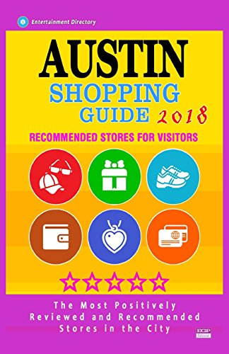 Austin Shopping Guide 2018: Best Rated Stores in Austin, Texas - Stores Recommended for Visitors, (Austin Shopping Guide 2018)