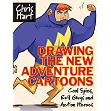 Drawing the New Adventure Cartoons: Cool Spies, Evil Guys and Action Heroes