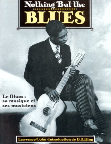 Nothing but the Blues. Le Blues : sa musique et ses musiciens
