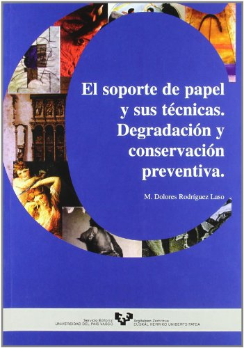 El soporte de papel y sus técnicas : degradación y conservación preventiva por María Dolores Rodríguez Laso