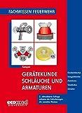 Gerätekunde Schläuche und Armaturen: Druckschläuche - Saugschläuche - Armaturen - Strahlrohre - Zubehör (Fachwissen Feuerwehr)