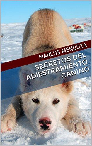 Secretos del Adiestramiento Canino por Marcos Mendoza