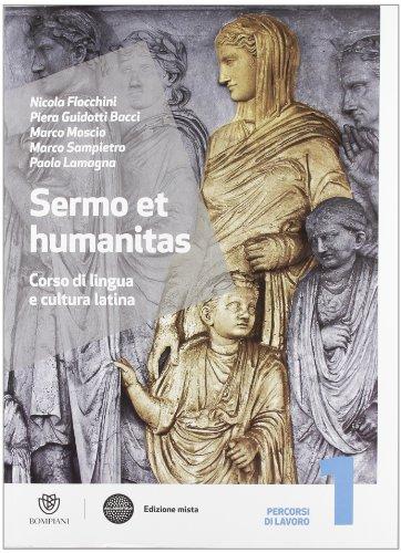Sermo et humanitas. Percorsi di lavori. Con Repertorio lessicale-Compiti vacanze. per le Scuole superiori. Con espansione online: 1