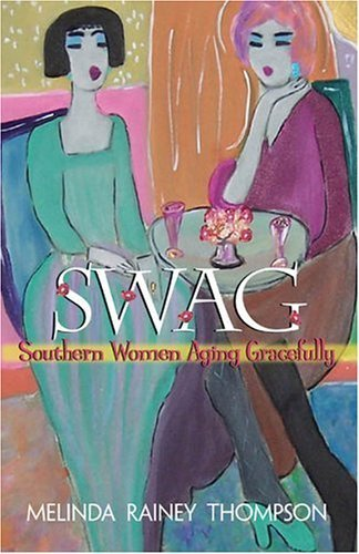 Swag: Southern Women Aging Gracefully by Melinda Rainey Thompson (2006-09-01)