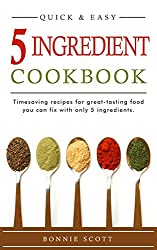 5 Ingredient Cookbook: Timesaving Recipes For Great-Tasting Food (English Edition)