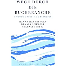 Wege durch die Buchbranche: Einstiege | Ausstiege | Karrieren (German Edition)