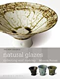 Natural Glazes: collecting and making (New Ceramics)