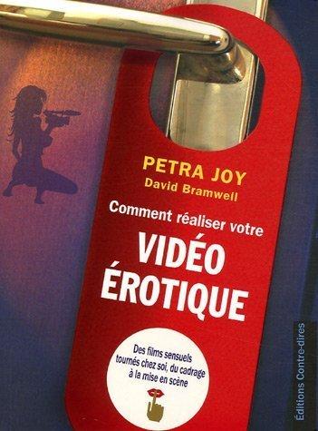 Comment réaliser votre vidéo érotique : Des films sensuels tournés chez soi, du cadrage à la mise en scène de Petra Joy (30 août 2006) Broché