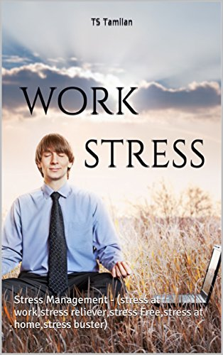 work stress: Stress Management - (stress at work,stress reliever,stress Free,stress at home,stress buster) (English Edition)