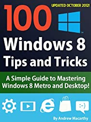 100 Windows 8 Tips, Tricks, and Secrets: A How to Use Windows 8 Metro and Desktop Guide (English Edition)