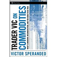 Trader Vic on Commodities: What's Unknown, Misunderstood, and Too Good to Be True by Victor Sperandeo (2008-02-08)