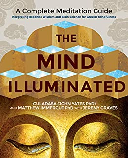 The Mind Illuminated: A Complete Meditation Guide Integrating Buddhist Wisdom and Brain Science for Greater Mindfulness by [CULADASA, Immergut, Matthew]
