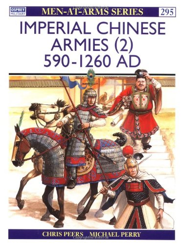 Imperial Chinese Armies (2): 590-1260 AD: 590-1260 AD Vol 2 (Men-at-Arms)