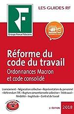 Réforme du code du travail 2018 - Ordonnances Macron et code consolidé de Les spécialistes du Groupe Revue Fiduciaire