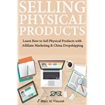 Selling Physical Products : Learn How to Sell Physical Products with Affiliate Marketing & China Dropshipping (English Edition)