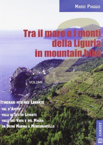 Tra il mare e i monti della Liguria in mountain bike. Itinerari MTB nel Levante. Con carta: 2