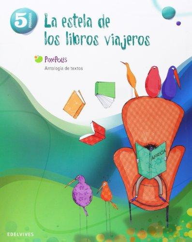 Antologia de textos 5º Primaria (La estela de los libros viajeros) (Pixepolis) - 9788426387226