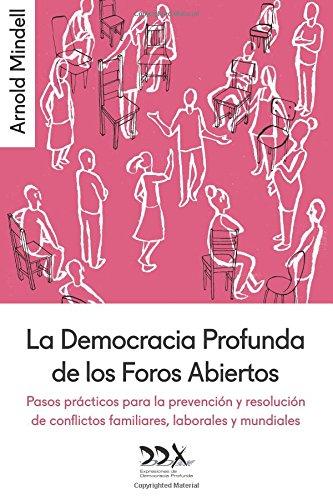 La Democracia Profunda de los Foros Abiertos: Pasos prácticos para la prevención y resolución de conflictos familiares, laborales y mundiales