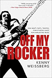 Off My Rocker: One Man's Tasty, Twisted, Star-Studded Quest for Everlasting Music (English Edition)